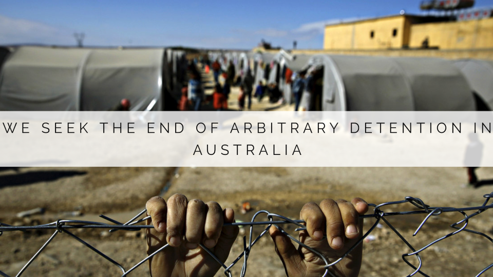 We seek the end of arbitrary detention in Australia